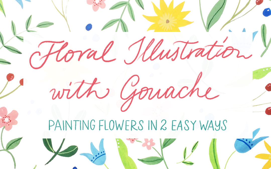 "Learn how to paint flowers in two easy ways – ""Floral Illustration with Gouache"" new Skillshare class!"
