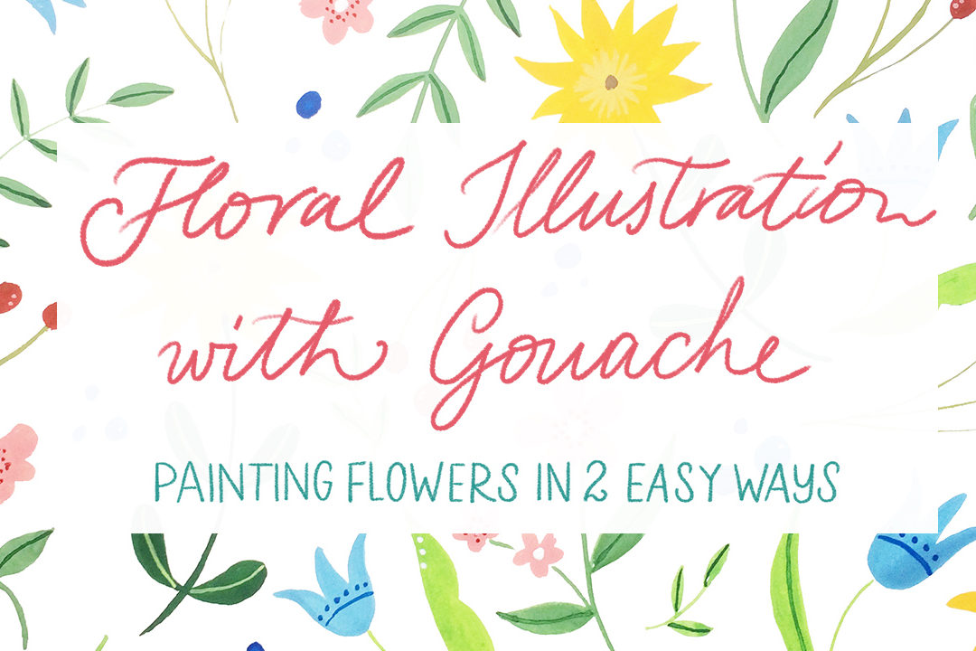 """Learn how to paint flowers in two easy ways – """"Floral Illustration with Gouache"""" new Skillshare class!"""