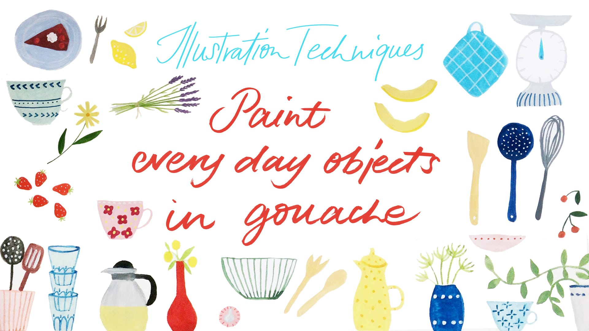 New class about illustration techniques: Paint every day objects in gouache