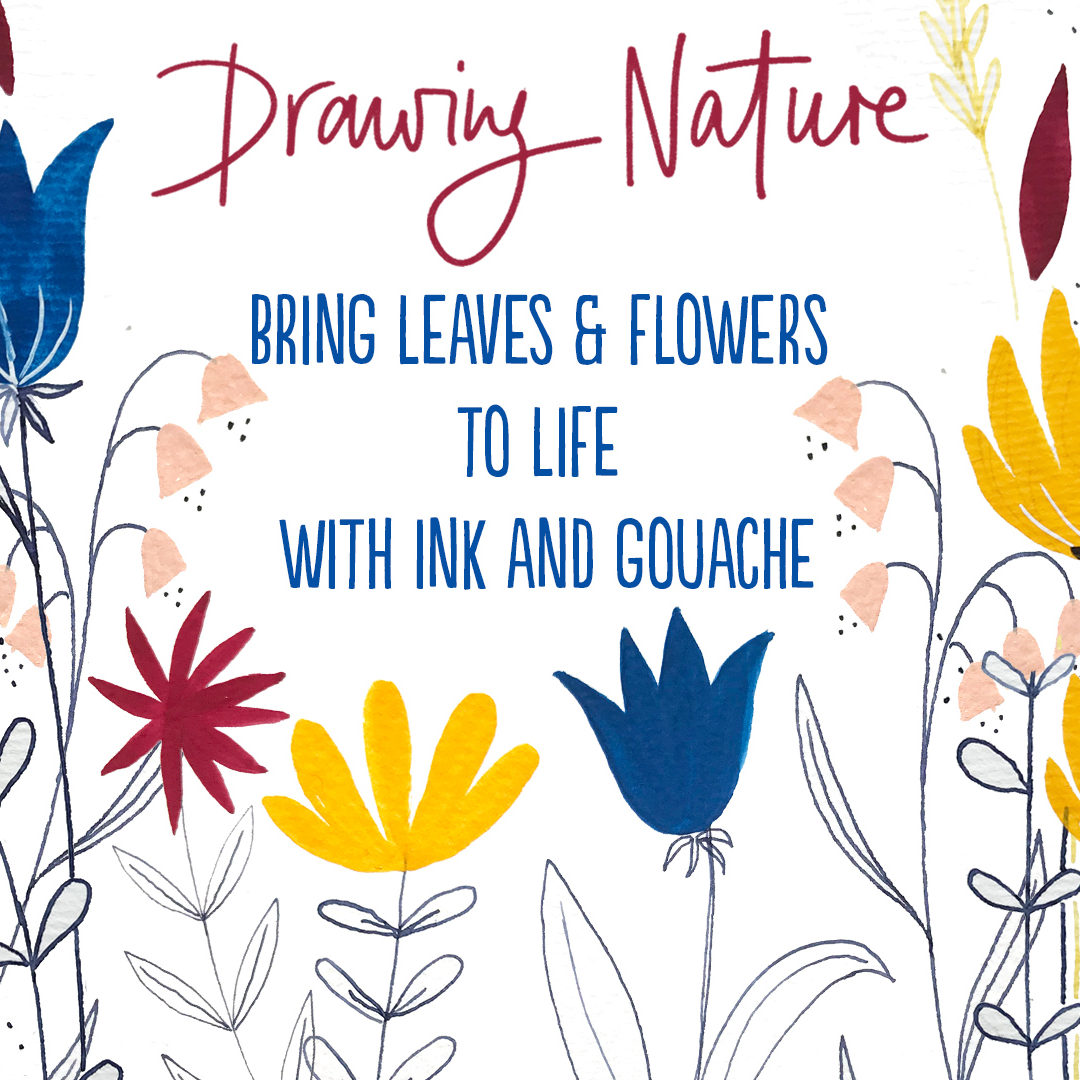New class about drawing nature: Bring leaves and flowers to life with ink and gouache